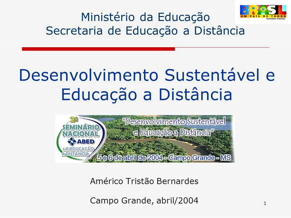 1 Desenvolvimento Sustentável e Educação a Distância Américo Tristão Bernardes Campo Grande, abril/2004 Ministério da Educação Secretaria de Educação a Distância