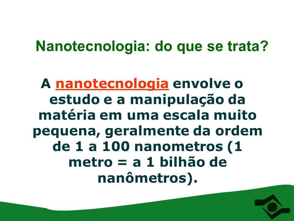 Nanotecnologia: do que se trata? A nanotecnologia envolve o estudo e a manipulação da matéria em uma escala muito pequena, geralmente da ordem de 1 a