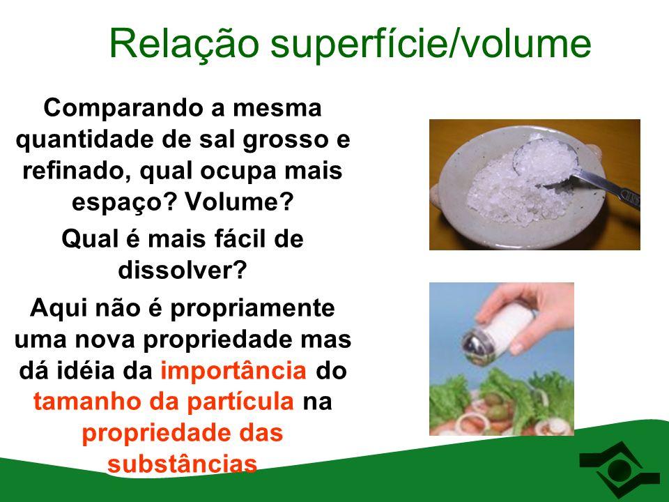 Relação superfície/volume Comparando a mesma quantidade de sal grosso e refinado, qual ocupa mais espaço? Volume? Qual é mais fácil de dissolver? Aqui
