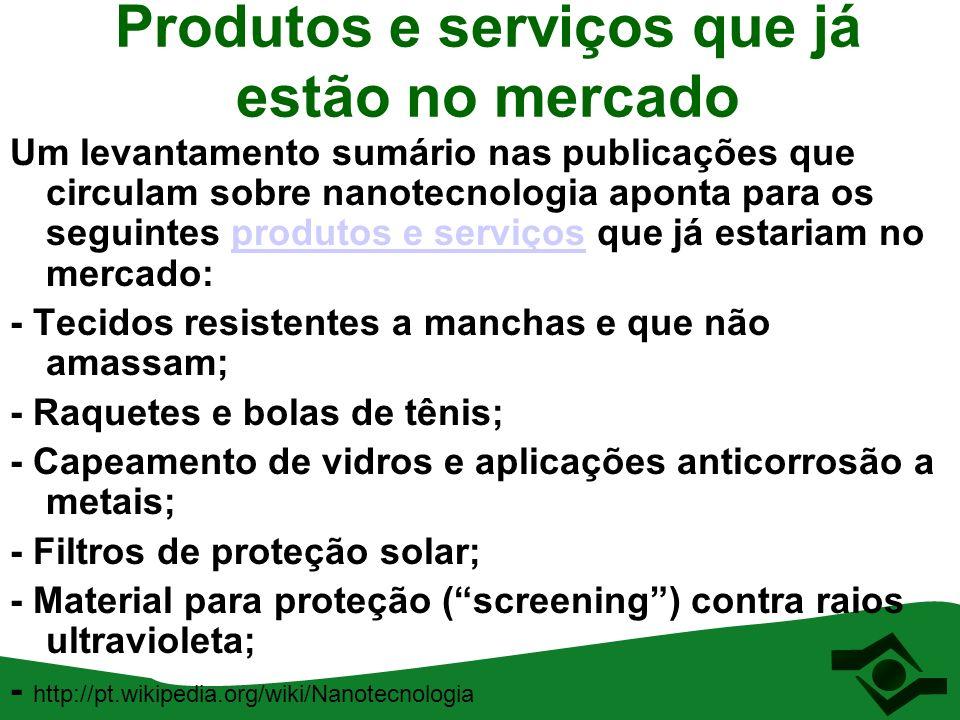 Produtos e serviços que já estão no mercado Um levantamento sumário nas publicações que circulam sobre nanotecnologia aponta para os seguintes produto