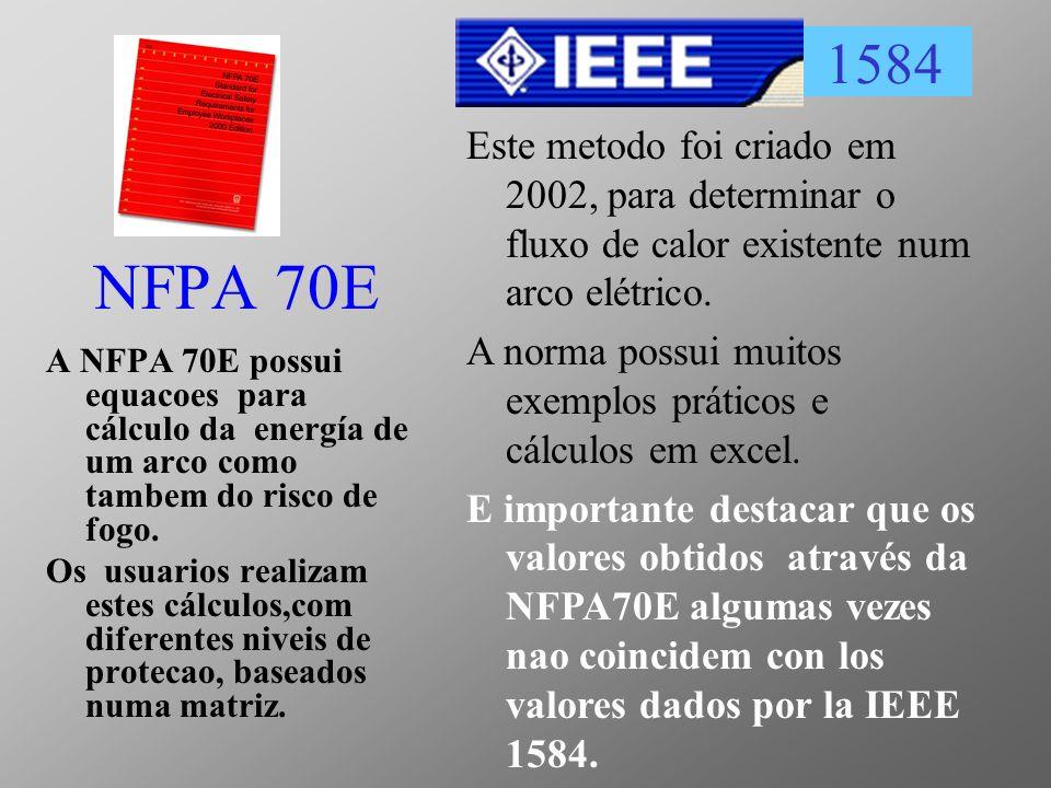 NFPA 70E A NFPA 70E possui equacoes para cálculo da energía de um arco como tambem do risco de fogo. Os usuarios realizam estes cálculos,com diferente