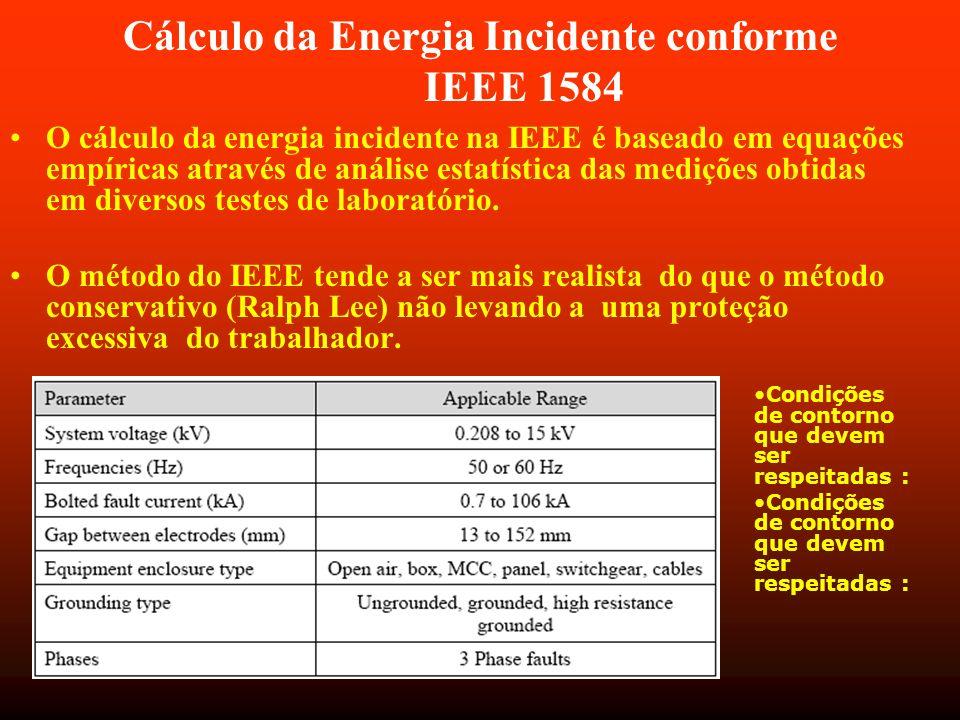 Cálculo da Energia Incidente conforme IEEE 1584 O cálculo da energia incidente na IEEE é baseado em equações empíricas através de análise estatística