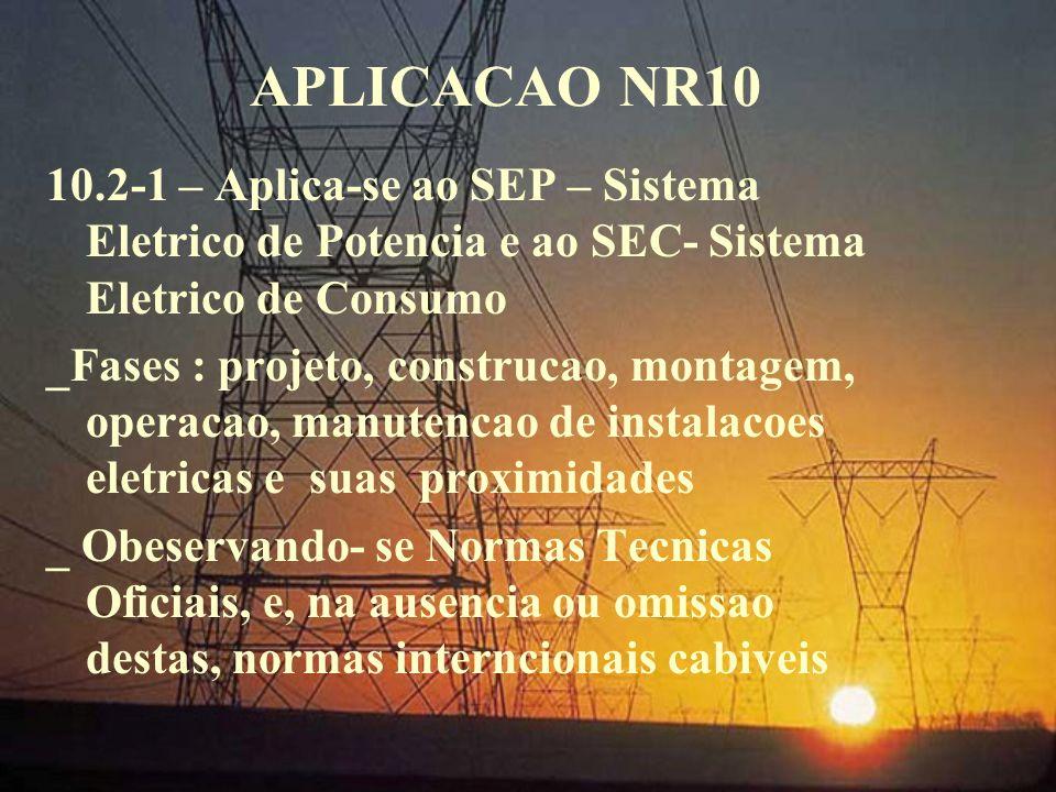 APLICACAO NR10 10.2-1 – Aplica-se ao SEP – Sistema Eletrico de Potencia e ao SEC- Sistema Eletrico de Consumo _Fases : projeto, construcao, montagem,