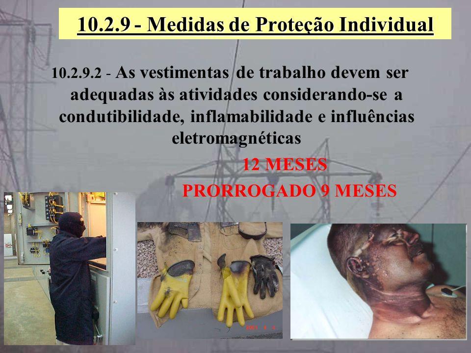 10.2.9 - Medidas de Proteção Individual 10.2.9.2 - As vestimentas de trabalho devem ser adequadas às atividades considerando-se a condutibilidade, inf