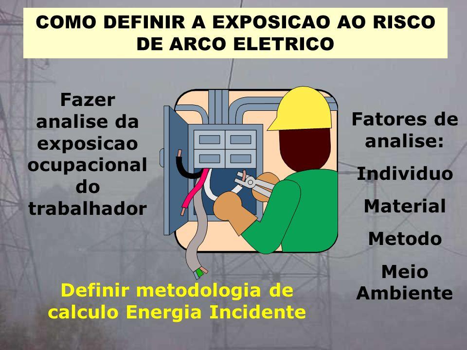 COMO DEFINIR A EXPOSICAO AO RISCO DE ARCO ELETRICO Fazer analise da exposicao ocupacional do trabalhador Definir metodologia de calculo Energia Incide