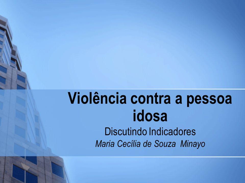 Violência contra a pessoa idosa Discutindo Indicadores Maria Cecília de Souza Minayo