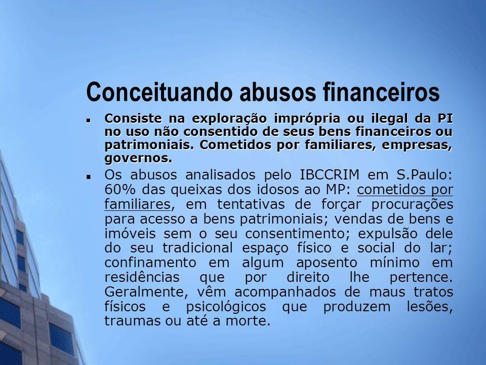 Conceituando abusos financeiros Consiste na exploração imprópria ou ilegal da PI no uso não consentido de seus bens financeiros ou patrimoniais. Comet