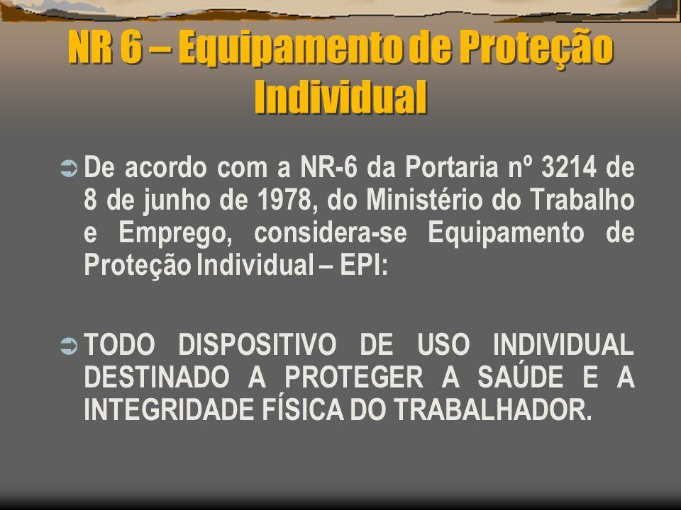 NR 6 – Equipamento de Proteção Individual De acordo com a NR-6 da Portaria nº 3214 de 8 de junho de 1978, do Ministério do Trabalho e Emprego, conside