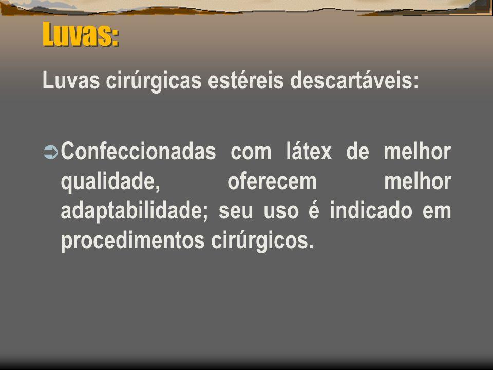 Luvas: Luvas cirúrgicas estéreis descartáveis: Confeccionadas com látex de melhor qualidade, oferecem melhor adaptabilidade; seu uso é indicado em pro