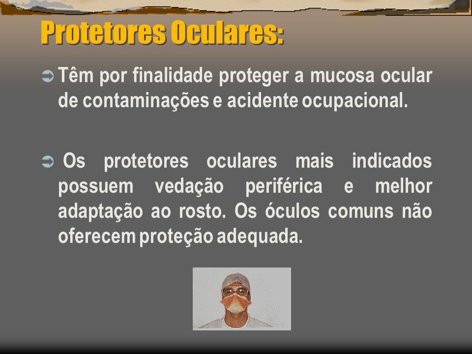 Protetores Oculares: Têm por finalidade proteger a mucosa ocular de contaminações e acidente ocupacional. Os protetores oculares mais indicados possue