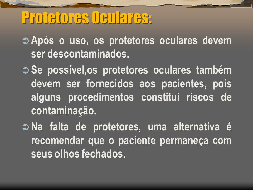 Protetores Oculares: Após o uso, os protetores oculares devem ser descontaminados. Se possível,os protetores oculares também devem ser fornecidos aos