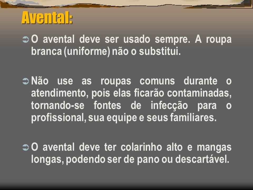 Avental: O avental deve ser usado sempre. A roupa branca (uniforme) não o substitui. Não use as roupas comuns durante o atendimento, pois elas ficarão