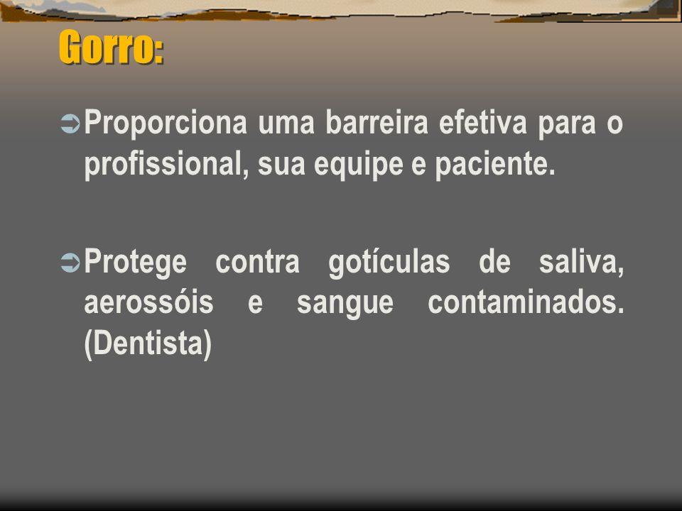 Gorro: Proporciona uma barreira efetiva para o profissional, sua equipe e paciente. Protege contra gotículas de saliva, aerossóis e sangue contaminado