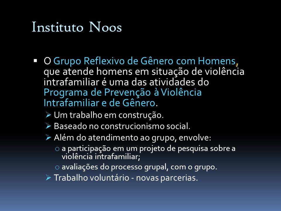 Instituto Noos, O Grupo Reflexivo de Gênero com Homens, que atende homens em situação de violência intrafamiliar é uma das atividades do Programa de P