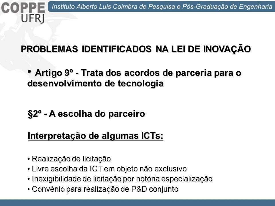 PROBLEMAS IDENTIFICADOS NA LEI DE INOVAÇÃO Artigo 9º - Trata dos acordos de parceria para o desenvolvimento de tecnologia Artigo 9º - Trata dos acordo