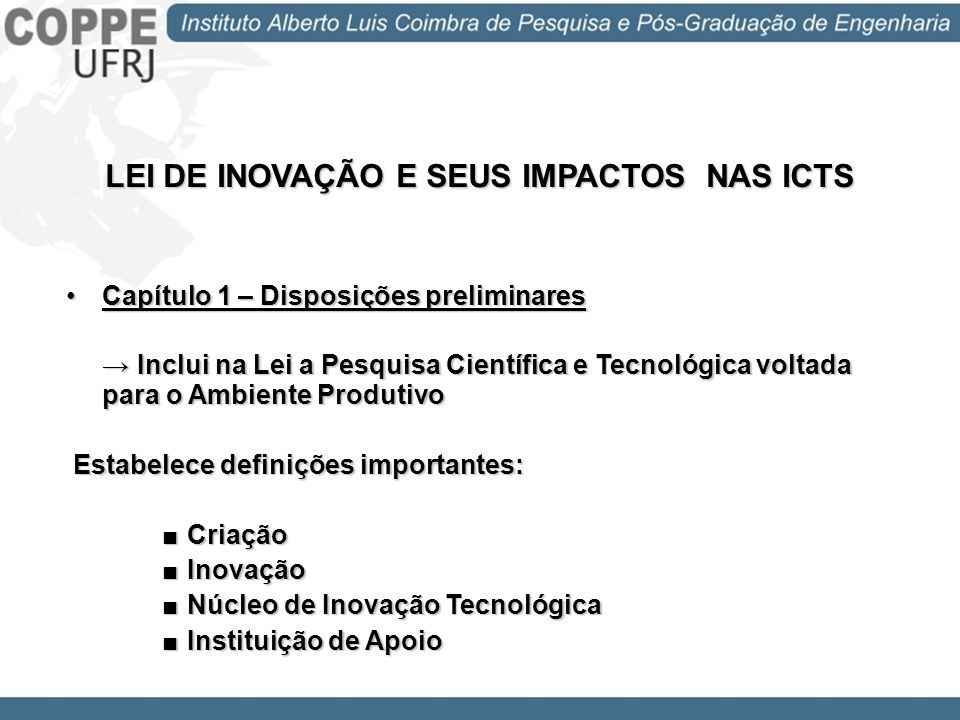 LEI DE INOVAÇÃO E SEUS IMPACTOS NAS ICTS Capítulo 1 – Disposições preliminaresCapítulo 1 – Disposições preliminares Inclui na Lei a Pesquisa Científic