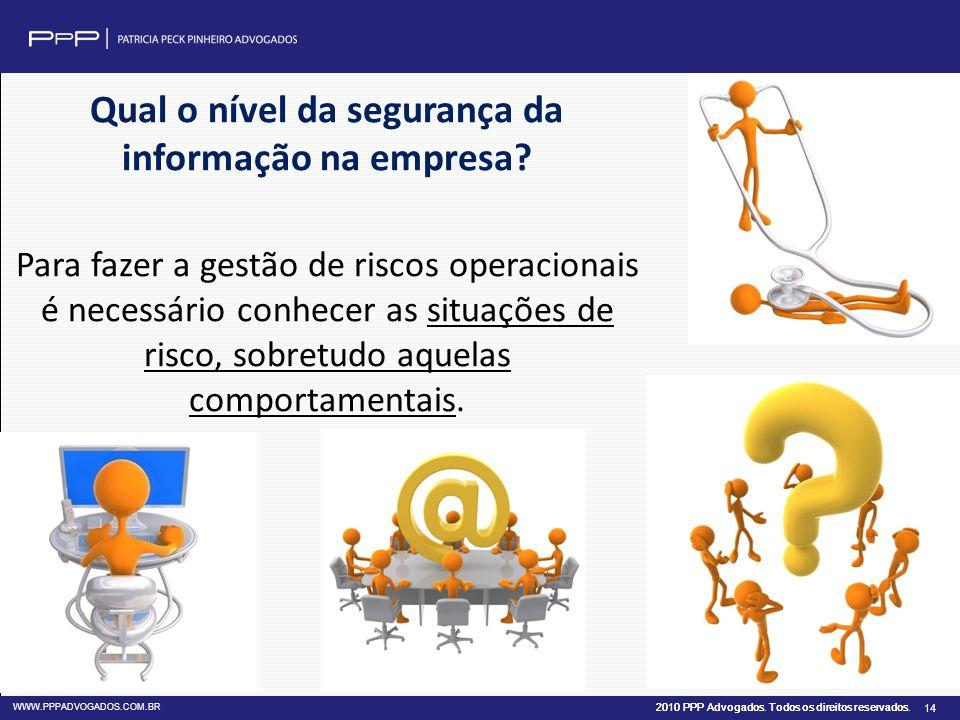 2010 PPP Advogados. Todos os direitos reservados. WWW.PPPADVOGADOS.COM.BR 14 Qual o nível da segurança da informação na empresa? Para fazer a gestão d