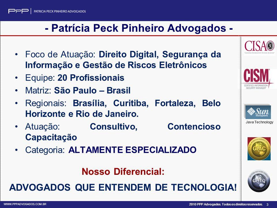 2010 PPP Advogados. Todos os direitos reservados. WWW.PPPADVOGADOS.COM.BR 3 - Patrícia Peck Pinheiro Advogados - Foco de Atuação: Direito Digital, Seg