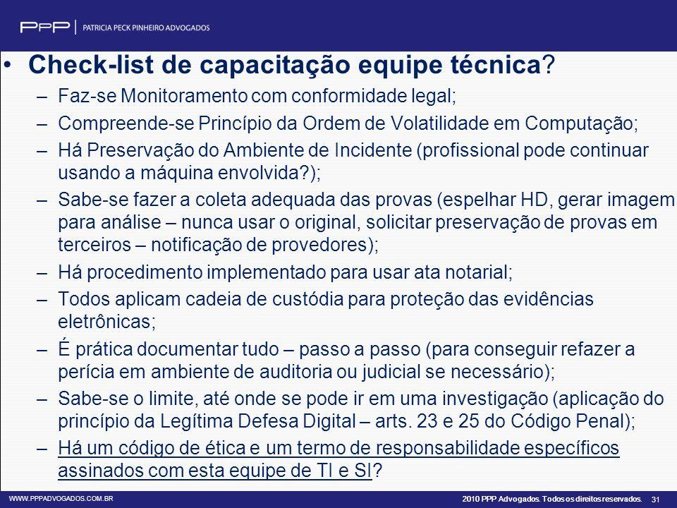 2010 PPP Advogados. Todos os direitos reservados. WWW.PPPADVOGADOS.COM.BR 31 Check-list de capacitação equipe técnica? –Faz-se Monitoramento com confo