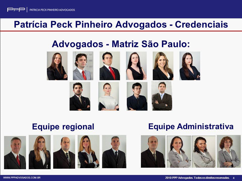 2010 PPP Advogados. Todos os direitos reservados. WWW.PPPADVOGADOS.COM.BR 4 Patrícia Peck Pinheiro Advogados - Credenciais Advogados - Matriz São Paul