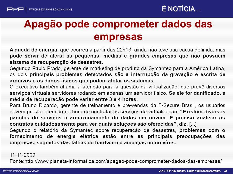 2010 PPP Advogados. Todos os direitos reservados. WWW.PPPADVOGADOS.COM.BR 41 Apagão pode comprometer dados das empresas A queda de energia, que ocorre