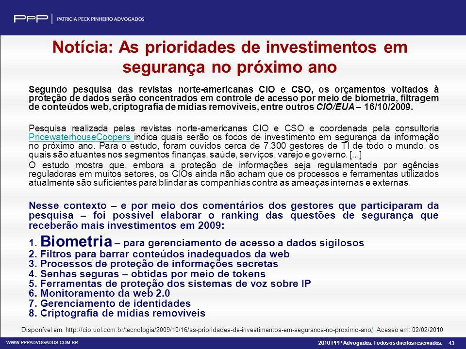 2010 PPP Advogados. Todos os direitos reservados. WWW.PPPADVOGADOS.COM.BR 43 Notícia: As prioridades de investimentos em segurança no próximo ano Segu