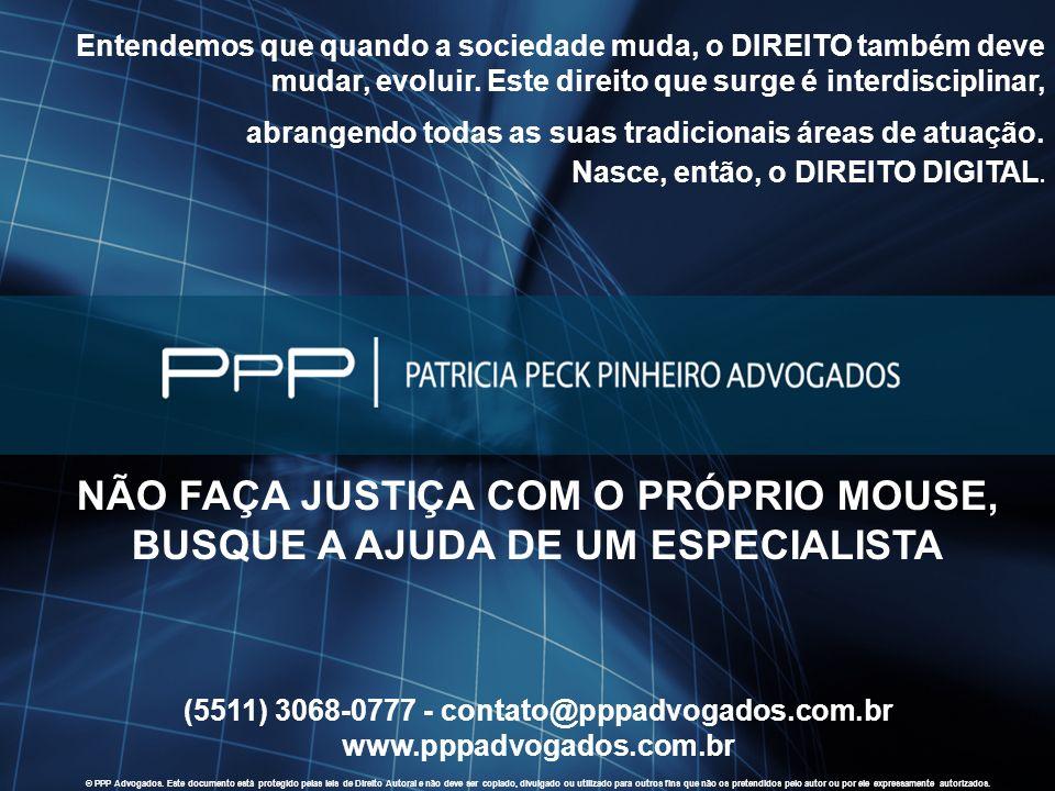 2010 PPP Advogados. Todos os direitos reservados. WWW.PPPADVOGADOS.COM.BR 55 Entendemos que quando a sociedade muda, o DIREITO também deve mudar, evol