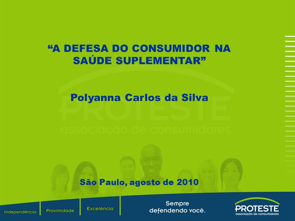 A DEFESA DO CONSUMIDOR NA SAÚDE SUPLEMENTAR Polyanna Carlos da Silva São Paulo, agosto de 2010