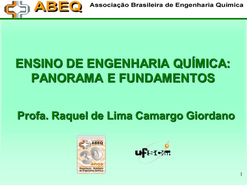 1 ENSINO DE ENGENHARIA QUÍMICA: PANORAMA E FUNDAMENTOS Profa. Raquel de Lima Camargo Giordano