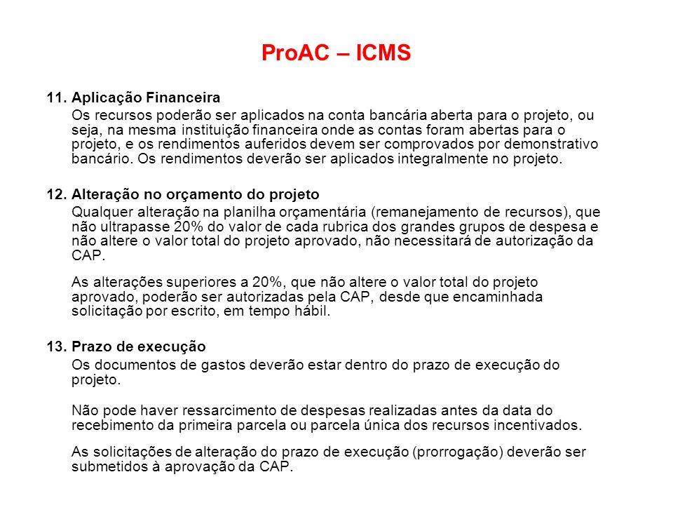 ProAC – ICMS 11. Aplicação Financeira Os recursos poderão ser aplicados na conta bancária aberta para o projeto, ou seja, na mesma instituição finance