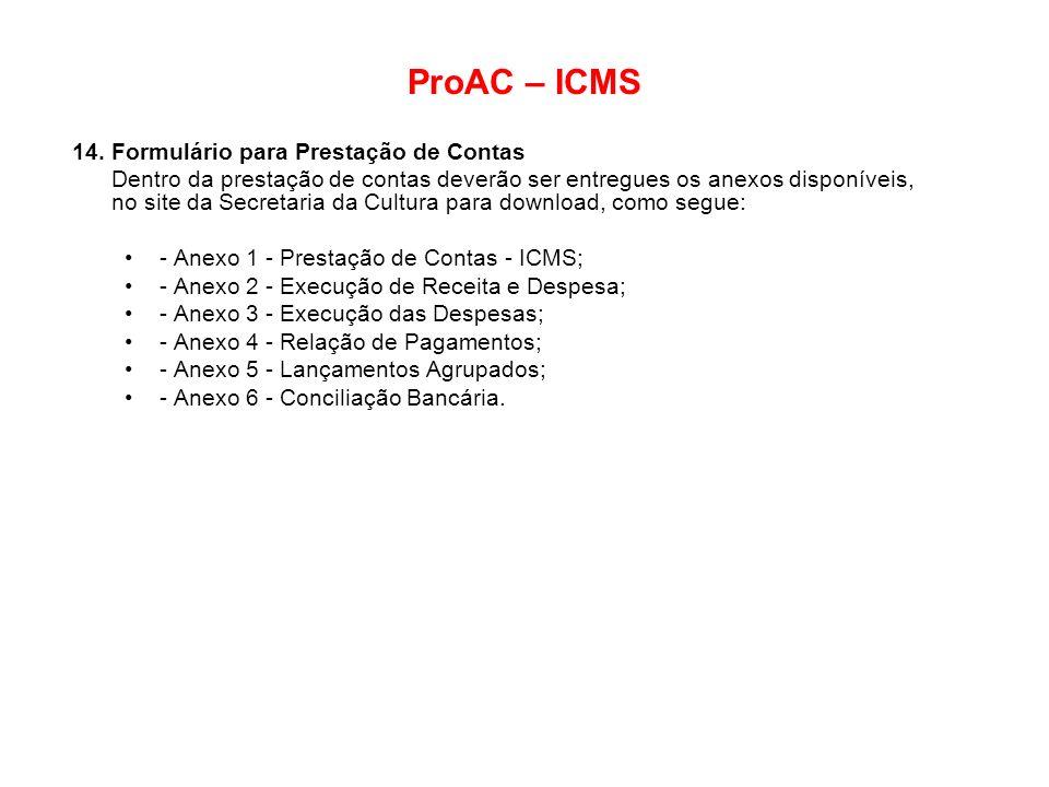 ProAC – ICMS 14. Formulário para Prestação de Contas Dentro da prestação de contas deverão ser entregues os anexos disponíveis, no site da Secretaria