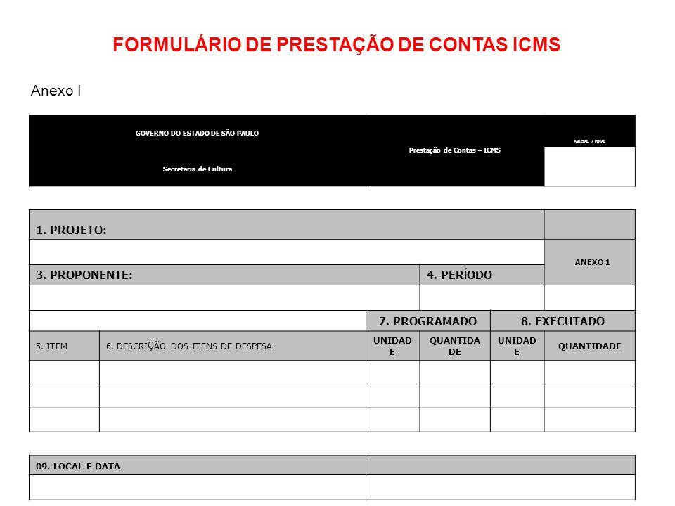 GOVERNO DO ESTADO DE SÃO PAULO Presta ç ão de Contas – ICMS PARCIAL / FINAL Secretaria de Cultura 1. PROJETO: ANEXO 1 3. PROPONENTE: 4. PER Í ODO 7. P