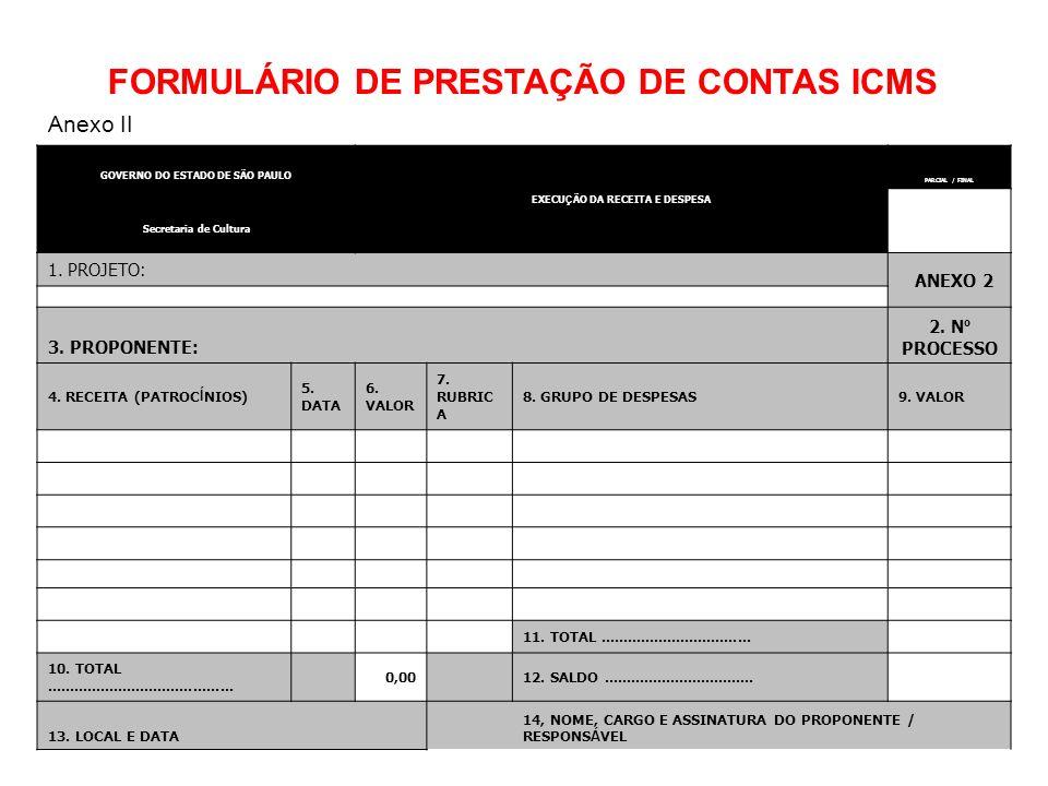 GOVERNO DO ESTADO DE SÃO PAULO EXECU Ç ÃO DA RECEITA E DESPESA PARCIAL / FINAL Secretaria de Cultura 1. PROJETO: ANEXO 2 3. PROPONENTE: 2. N º PROCESS