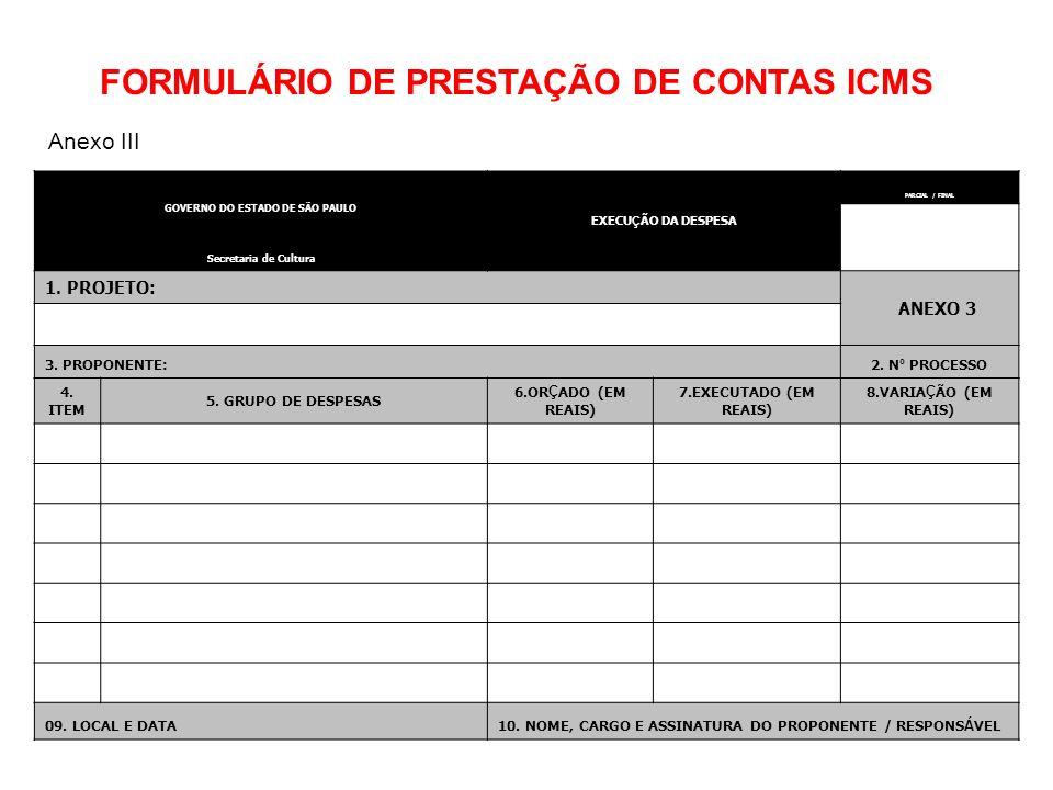 GOVERNO DO ESTADO DE SÃO PAULO EXECU Ç ÃO DA DESPESA PARCIAL / FINAL Secretaria de Cultura 1. PROJETO: ANEXO 3 3. PROPONENTE:2. N º PROCESSO 4. ITEM 5
