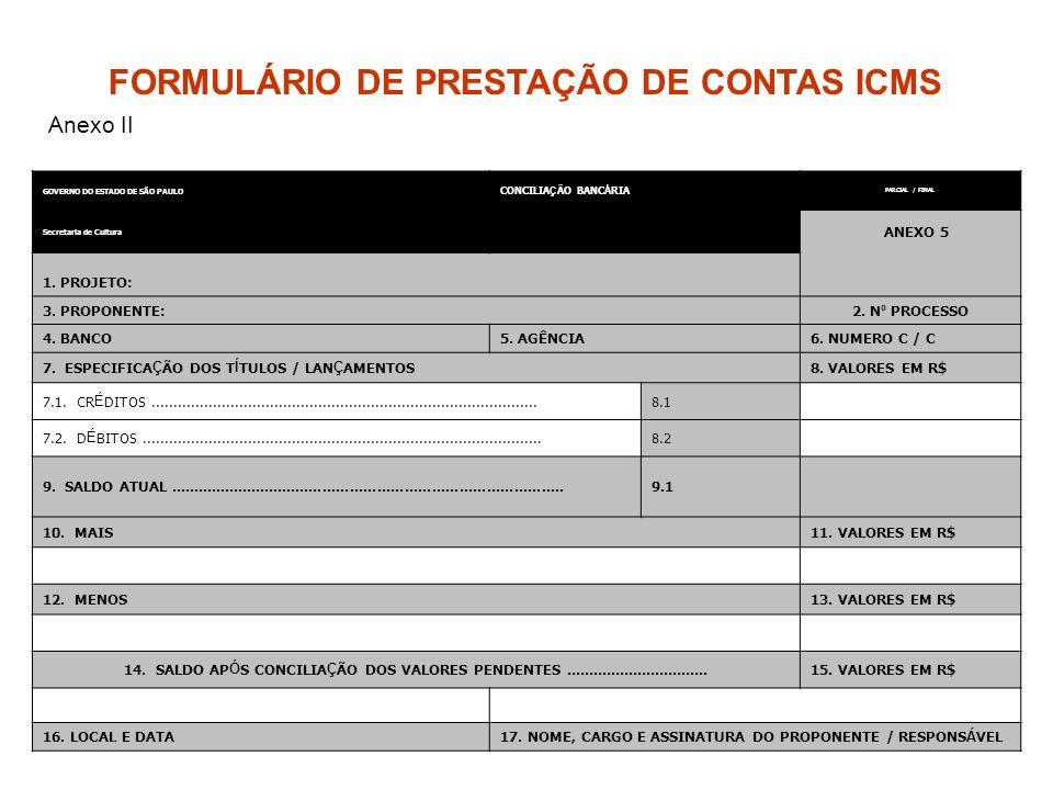 GOVERNO DO ESTADO DE SÃO PAULO CONCILIA Ç ÃO BANC Á RIA PARCIAL / FINAL Secretaria de Cultura ANEXO 5 1. PROJETO: 3. PROPONENTE:2. N º PROCESSO 4. BAN