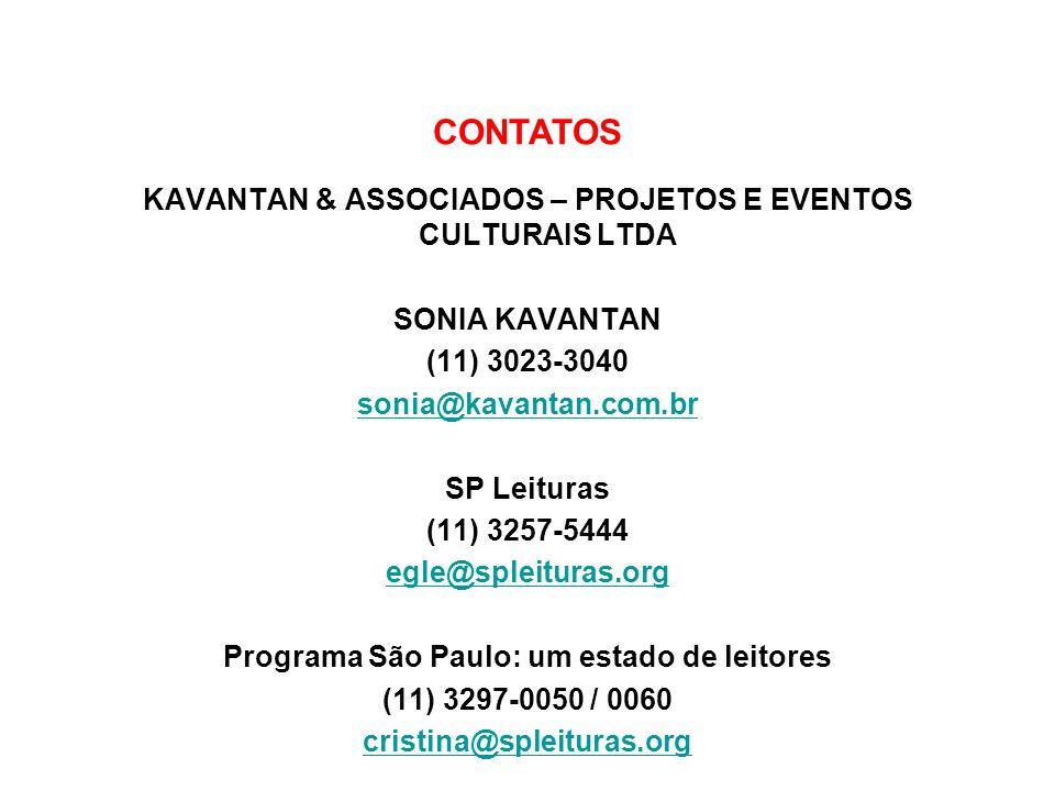 CONTATOS KAVANTAN & ASSOCIADOS – PROJETOS E EVENTOS CULTURAIS LTDA SONIA KAVANTAN (11) 3023-3040 sonia@kavantan.com.br SP Leituras (11) 3257-5444 egle
