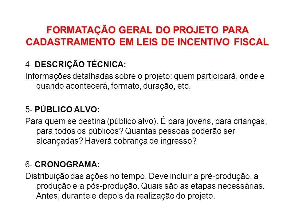 FORMATAÇÃO GERAL DO PROJETO PARA CADASTRAMENTO EM LEIS DE INCENTIVO FISCAL 4- DESCRIÇÃO TÉCNICA: Informações detalhadas sobre o projeto: quem particip