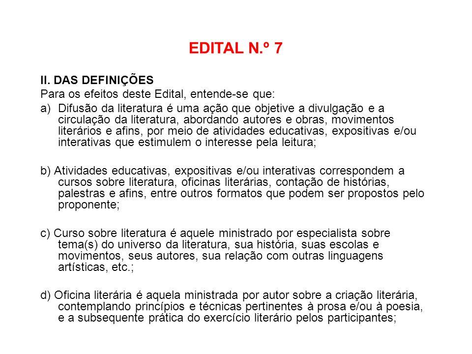 EDITAL N.º 7 II. DAS DEFINIÇÕES Para os efeitos deste Edital, entende-se que: a)Difusão da literatura é uma ação que objetive a divulgação e a circula