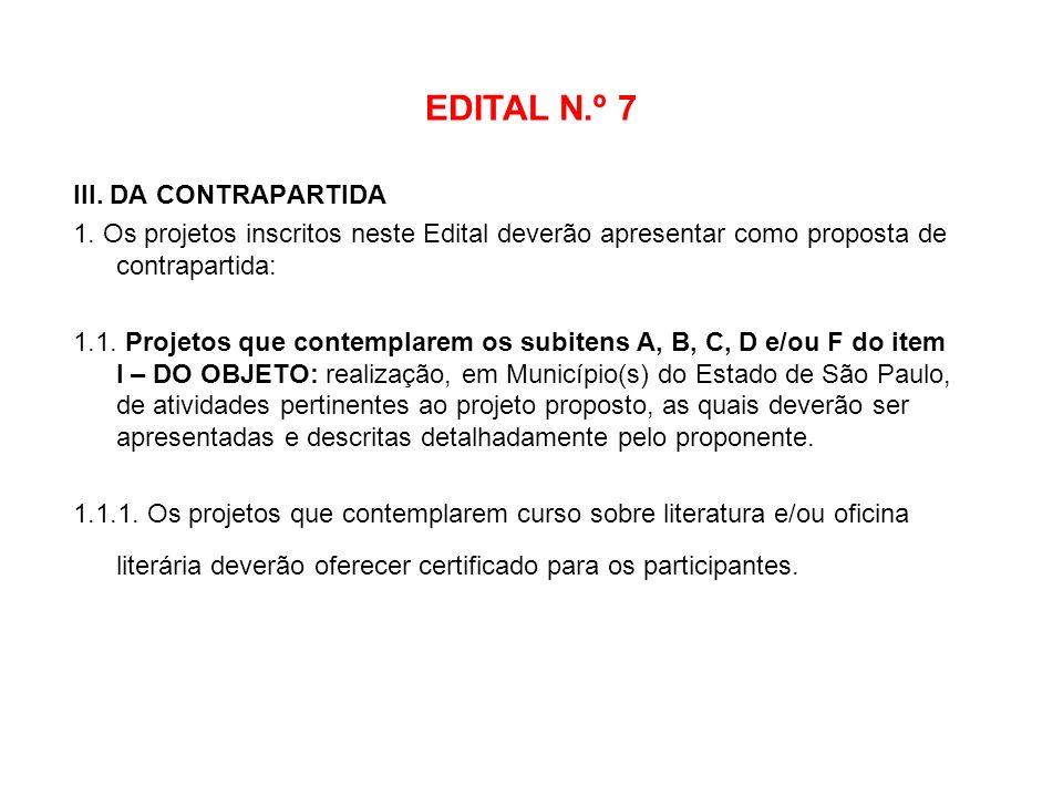 EDITAL N.º 7 III. DA CONTRAPARTIDA 1. Os projetos inscritos neste Edital deverão apresentar como proposta de contrapartida: 1.1. Projetos que contempl