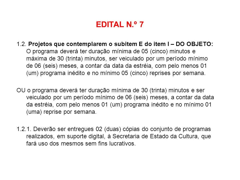 EDITAL N.º 7 1.2. Projetos que contemplarem o subitem E do item I – DO OBJETO: O programa deverá ter duração mínima de 05 (cinco) minutos e máxima de