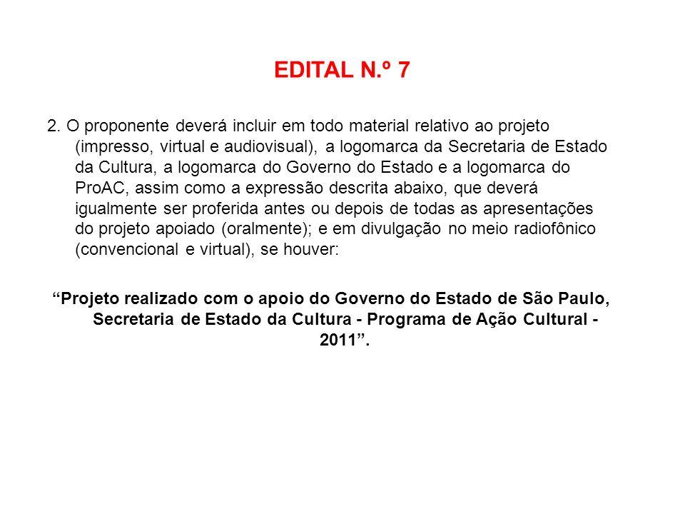 EDITAL N.º 7 2. O proponente deverá incluir em todo material relativo ao projeto (impresso, virtual e audiovisual), a logomarca da Secretaria de Estad