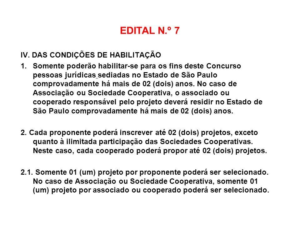 EDITAL N.º 7 IV. DAS CONDIÇÕES DE HABILITAÇÃO 1.Somente poderão habilitar-se para os fins deste Concurso pessoas jurídicas sediadas no Estado de São P