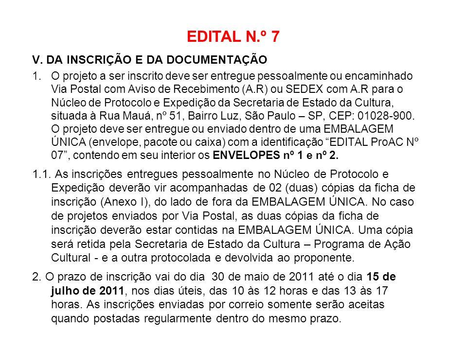 EDITAL N.º 7 V. DA INSCRIÇÃO E DA DOCUMENTAÇÃO 1.O projeto a ser inscrito deve ser entregue pessoalmente ou encaminhado Via Postal com Aviso de Recebi