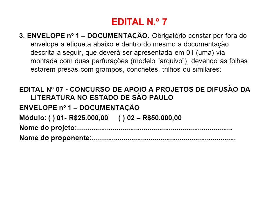 EDITAL N.º 7 3. ENVELOPE nº 1 – DOCUMENTAÇÃO. Obrigatório constar por fora do envelope a etiqueta abaixo e dentro do mesmo a documentação descrita a s