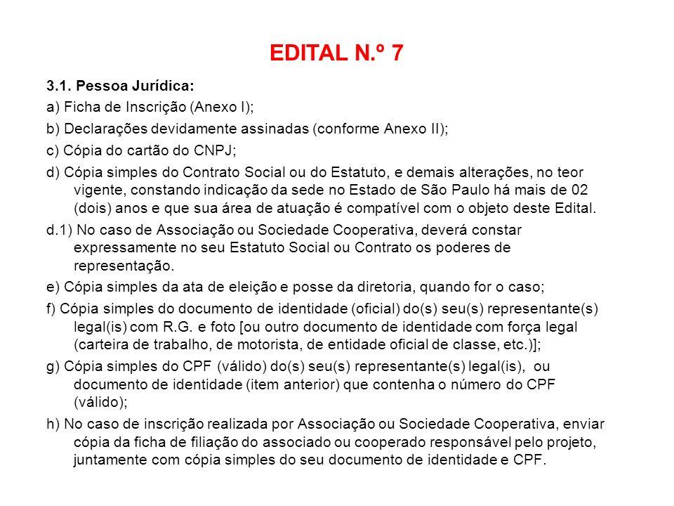 EDITAL N.º 7 3.1. Pessoa Jurídica: a) Ficha de Inscrição (Anexo I); b) Declarações devidamente assinadas (conforme Anexo II); c) Cópia do cartão do CN
