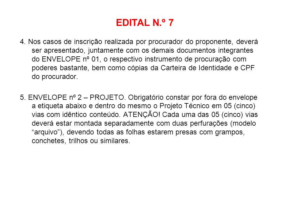 EDITAL N.º 7 4. Nos casos de inscrição realizada por procurador do proponente, deverá ser apresentado, juntamente com os demais documentos integrantes