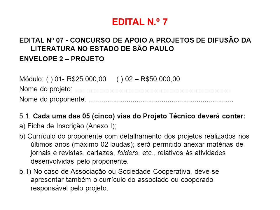 EDITAL N.º 7 EDITAL Nº 07 - CONCURSO DE APOIO A PROJETOS DE DIFUSÃO DA LITERATURA NO ESTADO DE SÃO PAULO ENVELOPE 2 – PROJETO Módulo: ( ) 01- R$25.000