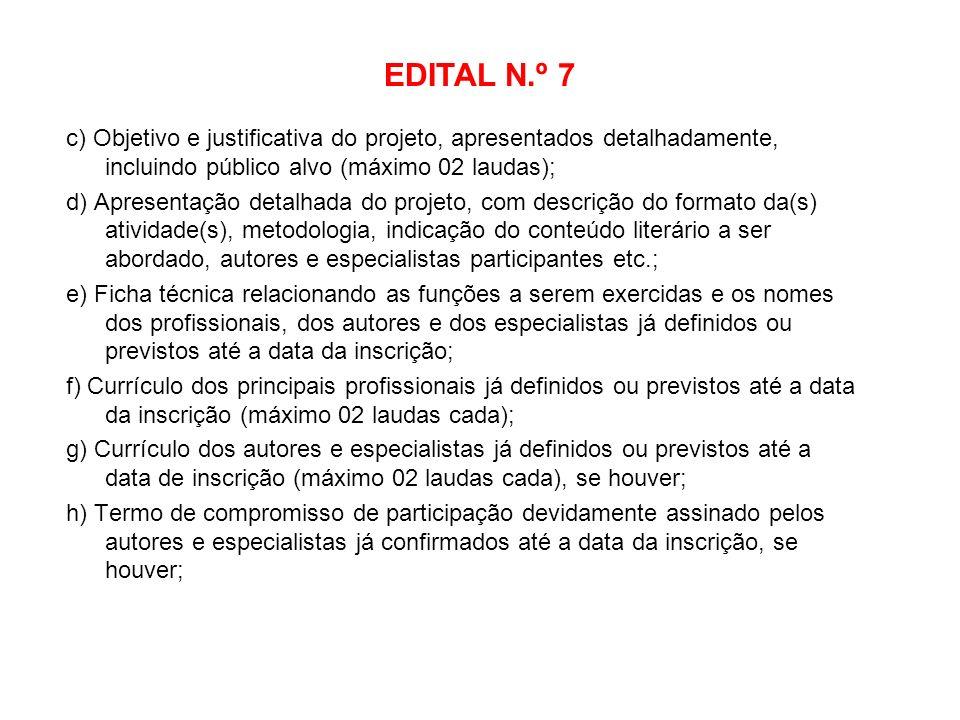 EDITAL N.º 7 c) Objetivo e justificativa do projeto, apresentados detalhadamente, incluindo público alvo (máximo 02 laudas); d) Apresentação detalhada