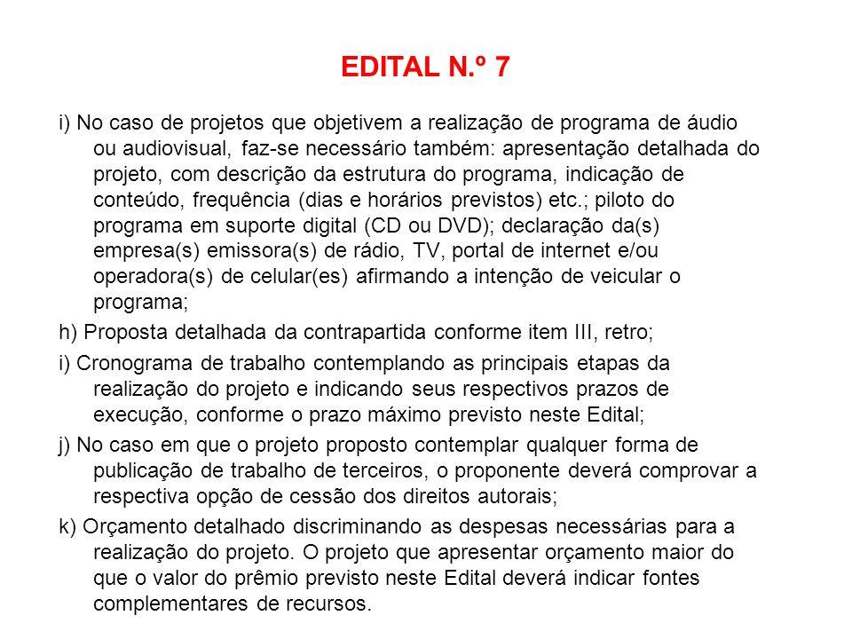 EDITAL N.º 7 i) No caso de projetos que objetivem a realização de programa de áudio ou audiovisual, faz-se necessário também: apresentação detalhada d