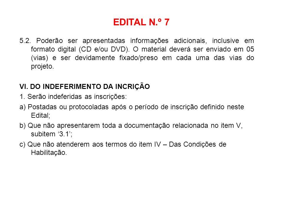 EDITAL N.º 7 5.2. Poderão ser apresentadas informações adicionais, inclusive em formato digital (CD e/ou DVD). O material deverá ser enviado em 05 (vi